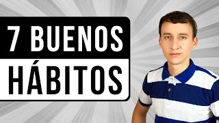 Video: 7 Buenos Hábitos Que Si Implementas, Transformarán Tu Vida