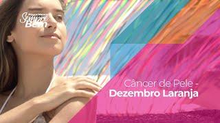 Câncer de Pele - Dezembro Laranja