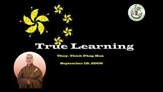 True Learning - Thay. Thich Phap Hoa (Sept 19, 2009)