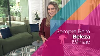 Programa Sempre Bem - Beleza - 19/5/2019