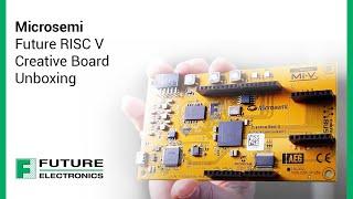 Microsemi:  Future RISC V Creative Board Unboxing