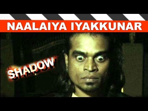 Naalaiya Iyakkunar   Shadow