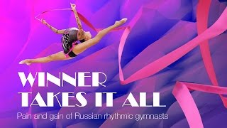 Winner Takes it All: Pain and Gain of Russian Rhythmic Gymnasts