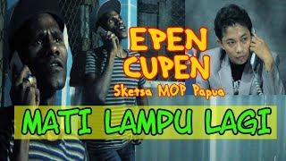 EPEN CUPEN 8 Mop Papua : MATI LAMPU LAGI