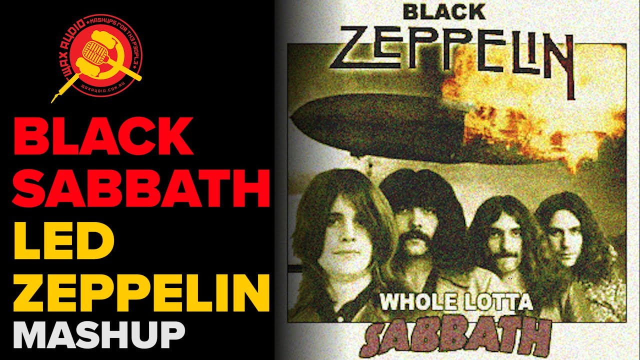 Whole Lotta Sabbath (Led Zeppelin + Black Sabbath Mashup) by Wax Audio - YouTube
