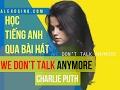 Học tiếng Anh qua bài hát We Don't Talk Anymore   Charlie Puth ft  Selena Gomez