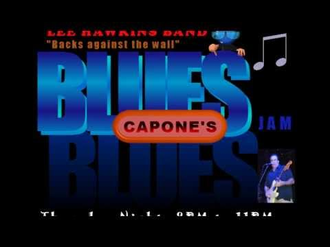 Lee Hawkins Band at Capone's- Backs against the Wall- Thursday nights  Blues Jam  9- 12- 13