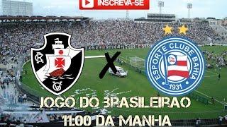 VASCO X BAHIA AO VIVO AGORA!! JOGO HOJE 11 HORAS DA MANHA...