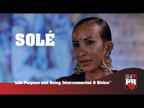 Solé  - Life Purpose and Being Interconnected & Divine (247HH Exclusive)