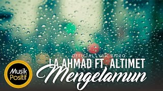 Lah Ahmad feat Altimet - Mengelamun  ( Official Lyric Video)