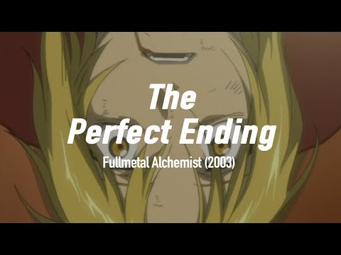 The End of Fullmetal Alchemist (2003) is Perfect
