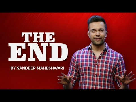 (THE END - By Sandeep Maheshwari - Duration: 24 minutes.)