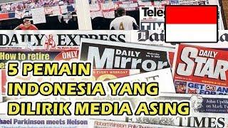 Video 5 Pemain Indonesia Yang Sedot Perhatian Media Asing MP3, 3GP, MP4, WEBM, AVI, FLV Maret 2018