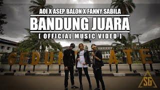 Video AOI x ASEP BALON x FANNY SABILA - BANDUNG JUARA (Official Music Video) [PROD. BY AOI] MP3, 3GP, MP4, WEBM, AVI, FLV September 2018