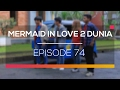 Mermaid In Love 2 Dunia - Episode 74