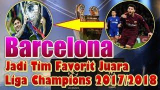 Download Video TERBUKTI!!! Barcelona Jadi Tim Favorit Juara Liga Champions 2017/2018 MP3 3GP MP4