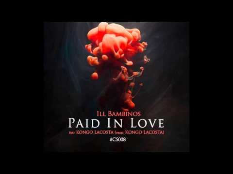 Ill Bambinos Feat. Kongo – «Paid in love» [Single]
