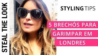 05 Brechós para Garimpar em Londres | Steal The Look