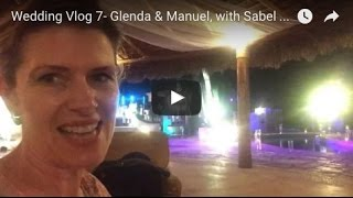 Wedding Vlog 7- Glenda & Manuel, with Sabel Carrillo-Gonzalez Sarah Pyne-Carrillo
