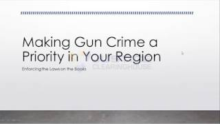 Webinar Series | Making Gun Crime a Priority in Your Region – Enforcing the Laws on the Books