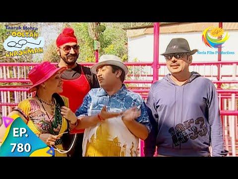Taarak Mehta Ka Ooltah Chashmah - Episode 780 - Full Episode