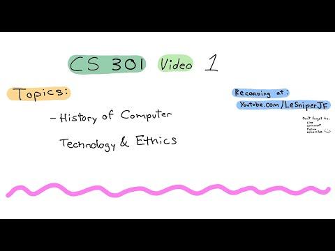 CS 301 Social Implications of Computer Technology Video 1