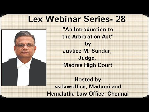 """An Introduction to the Arbitration Act"" by Justice M. Sundar, Judge, Madras High Court"