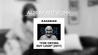 The story behind Kasabian's 'For Crying Out Loud' Album Artwork