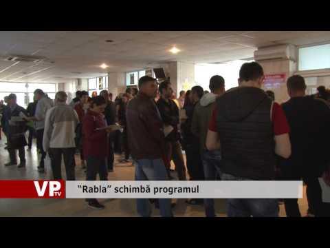 """""""Rabla"""" schimbă programul"""