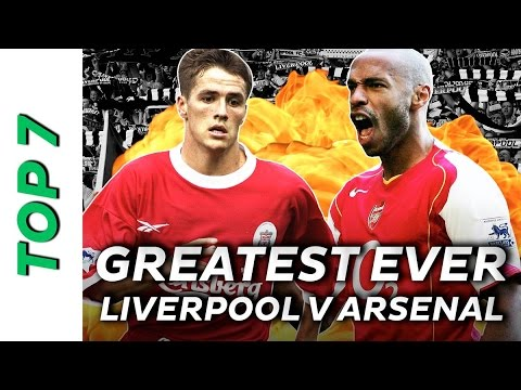 The Top 7 Greatest Liverpool V Arsenal Matches Ever