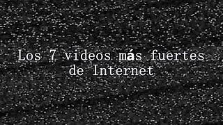Los 7 videos más fuertes de Internet