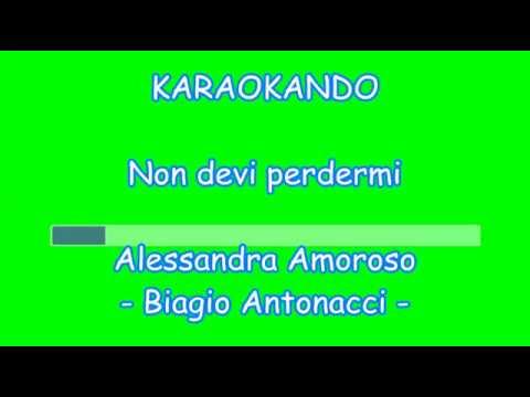, title : 'Karaoke Italiano - Non devi perdermi - Alessandra Amoroso - Biagio Antonacci ( Testo )'