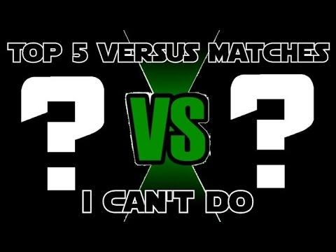 Top 5 Versus Series Matches I Can't Do