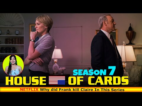 House Of Cards Season 7 Why did Frank kill Claire In This Series - Release on Netflix