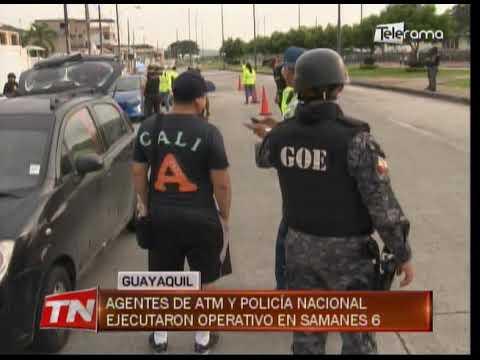 Agentes de ATM y policía nacional ejecutaron operativo en Samanes 6