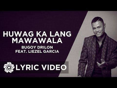 Huwag Ka Lang Mawawala - Bugoy Drilon x Liezel Garcia (Lyrics)
