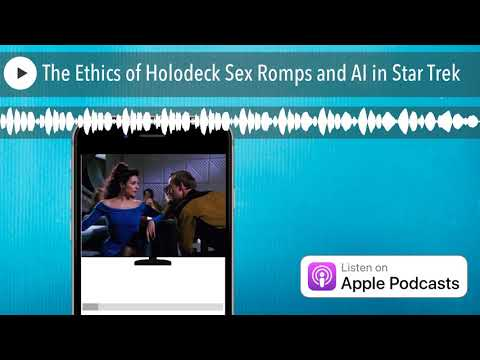 The Ethics of Holodeck Sex Romps and AI in Star Trek