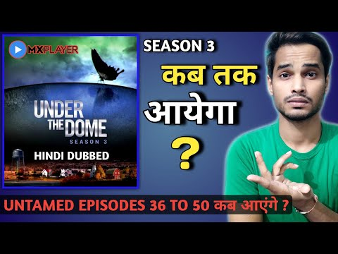 Under The Dome Season 3 Release Date | MX PLAYER | The Untamed Episode 36 | The Untamed Mx Player