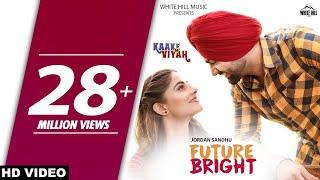 Video FUTURE BRIGHT (Full Video) Jordan Sandhu, Bunty Bains, The Boss | Kaake Da Viyah |  New Songs 2019 MP3, 3GP, MP4, WEBM, AVI, FLV Maret 2019