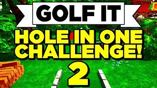 Golf It! - HOLE IN ONE CHALLENGE 2! YOU MUST GET A HOLE IN ONE! (Multiplayer Gameplay / Let's Play)