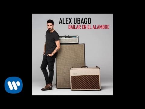 Letra Bailar en el Alambre Alex Ubago