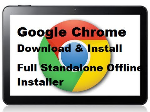 Download Full Standalone Offline Installer of Google Chrome [LINKS UPDATED]