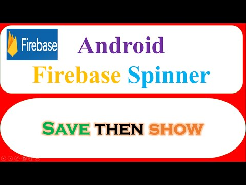Android Firebase : Spinner – Save,Retrieve then Show