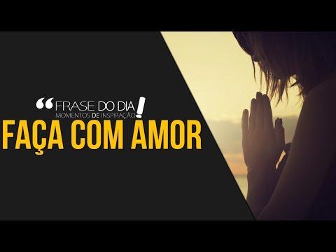 Frases de superação - FRASE DO DIA - FAÇA COM AMOR