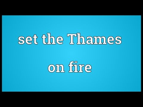 Set The Thames On Fire Meaning