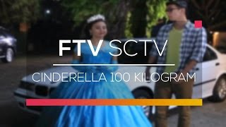 FTV SCTV  - Cinderella 100 Kilogram