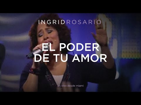 INGRID ROSARIO   EL PODER DE TU AMOR