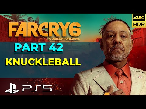 Far Cry 6   Part 42 - Knuckleball   PS5 4K HDR 60 FPS Gameplay Story Walkthrough Campaign