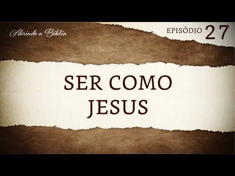 Ser como Jesus | Abrindo a Bíblia
