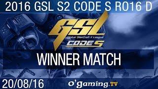Winner match - 2016 GSL S2 Code S - Groupe D Ro16
